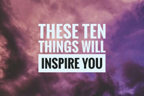 These Ten Things Will Inspire You